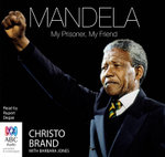 Mandela : My Prisoner, My Friend - Christo Brand
