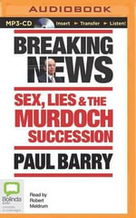 Breaking News : Sex, Lies & the Murdoch Succession - Paul Barry