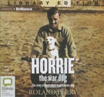 Horrie the War Dog : The Story of Australia's Most Famous Dog - Roland Perry