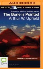 The Bone Is Pointed : Arthur Upfield Collection - Arthur W Upfield
