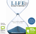 Life In Half A Second : How to Achieve Success Before it's Too Late (MP3) - Matthew Michalewicz