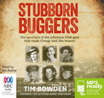 Stubborn Buggers : The survivors of the infamous POW gaol that made Changi look like heaven (MP3) - Tim Bowden