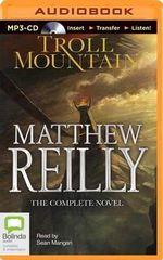 Troll Mountain : The Complete Novel - Matthew Reilly