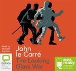 The Looking Glass War (MP3) : George Smiley #4 - John Le Carre