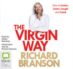 The Virgin Way: : How to Listen, Learn, Laugh and Lead - Sir Richard Branson