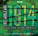 First World War - Order Now For Your Chance to Win!* : 1914: Voices from the BBC Archive - Various Authors