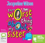 The Worst Thing About My Sister (MP3) - Jacqueline Wilson