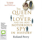 The Queen, Her Lover and the Most Notorious Spy in History - Roland Perry
