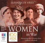 Heroic Australian Women in War - Re Issue - Susanna De Vries