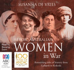 Heroic Australian Women in War - Susanna De Vries