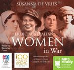 Heroic Australian Women In War - Re Issue (MP3) - Susanna de Vries