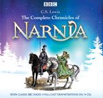 Complete Chronicles of Narnia : The Classic BBC Radio 4 Full-Cast Dramatisations - C. S. Lewis