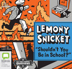 Shouldn't You be in School? - Lemony Snicket