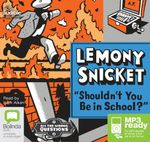 Shouldn't You Be In School? (MP3) - Lemony Snicket