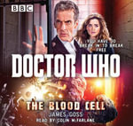 Doctor Who : The Blood Cell : A 12th doctor novel - James Goss