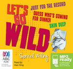 Let's Go Wild Collection : Just for the record, guess who's coming for dinner & skin deep (MP3) - Sorrel Wilby