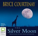 The Silver Moon: : Reflections on Life, Death and Writing - Bryce Courtenay