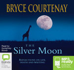 The Silver Moon: : Reflections on life, death and writing (MP3) - Bryce Courtenay