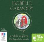 A Riddle Of Green (MP3) : Legend of little fur #4 - Isobelle Carmody