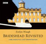 Brideshead Revisited : A BBC Radio Full-Cast Dramatisation - Evelyn Waugh