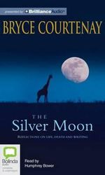 The Silver Moon : Reflections on Life, Death and Writing - Bryce Courtenay