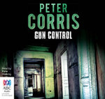 Gun Control : Cliff Hardy : Book 40 - Peter Corris