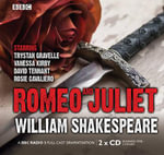 Romeo And Juliet: : A BBC Radio 3 full-cast dramatisation - William Shakespeare