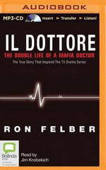 Il Dottore : The Double Life of a Mafia Doctor - Ron Felber