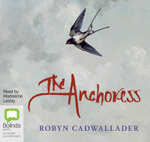 The Anchoress - Robyn Cadwallader