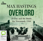 Overlord : D-Day and the Battle for Normandy - Sir Max Hastings