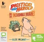 Pigsticks And Harold And The Incredible Journey (MP3) : Pigsticks and Harold #1 - Alex Milway