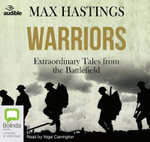 Warriors : Extraordinary Tales from the Battlefield - Sir Max Hastings
