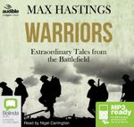 Warriors : Extraordinary Tales from the Battlefield (MP3) - Max Hastings