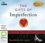 The Gifts of Imperfection : Let Go of Who You Think You're Supposed to be and Embrace Who You are - Brene Brown