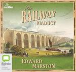 The Railway Viaduct : Railway detective #3 - Edward Marston