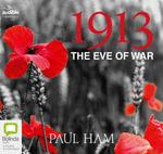 1913 : The Eve of War - Paul Ham