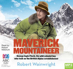Maverick Mountaineer: : George Ingle Finch, the wild colonial boy who took on the British alpine establishment (MP3) - Robert Wainwright