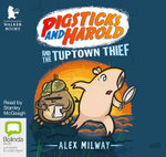 Pigsticks and Harold and the Tuptown Thief : Pigsticks and Harold #2 - Alex Milway