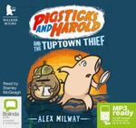 Pigsticks And Harold And The Tuptown Thief (MP3) : Pigsticks and Harold #2 - Alex Milway