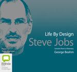 Steve Jobs : Life by Design - George Beahm