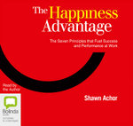 The Happiness Advantage:  : The Seven Principles of Positive Psychology That Fuel Success and Performance at Work - Shawn Achor