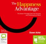 The Happiness Advantage:  : The seven principles of positive psychology that fuel success and performance at work (MP3) - Shawn Achor