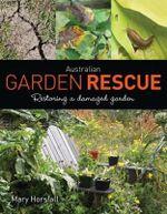 Australian Garden Rescue : Restoring a Damaged Garden - Mary Horsfall