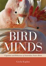 Bird Minds : Cognition and Behaviour of Australian Native Birds - Gisela Kaplan