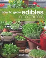 How to Grow Edibles in Containers : Good Produce from Small Spaces - Fionna Hill