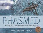Phasmid : Saving the Lord Howe Island Stick Insect - Rohan Cleave