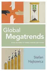 Global Megatrends : Seven Patterns of Change Shaping Our Future - Stefan Hajkowicz