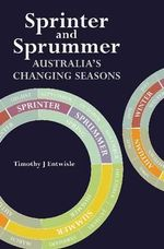 Sprinter and Sprummer : Australia's Changing Seasons - Timothy J. Entwisle