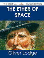 The Ether of Space - The Original Classic Edition - Oliver Sir Lodge