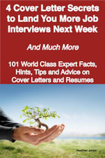 4 Cover Letter Secrets to Land You More Job Interviews Next Week - And Much More - 101 World Class Expert Facts, Hints, Tips and Advice on Cover Lette - Heather Jones